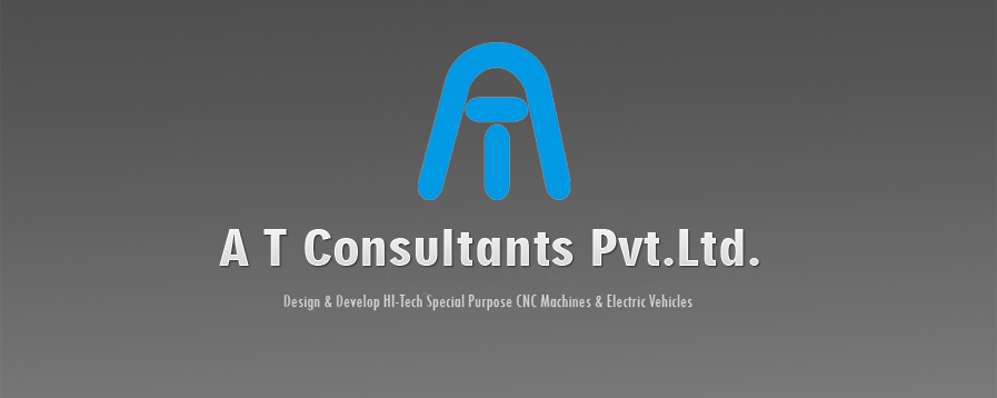 A T Consultants Pvt Ltd - Design & Develop HI-Tech Purpose CNC Machines & Electrical Vehicles